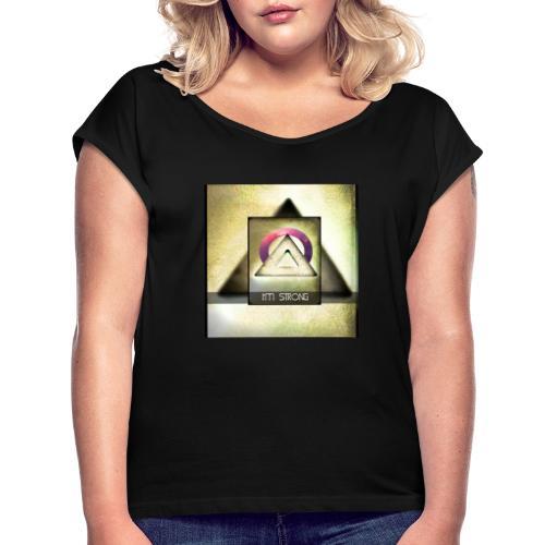 IM STRONG - Frauen T-Shirt mit gerollten Ärmeln