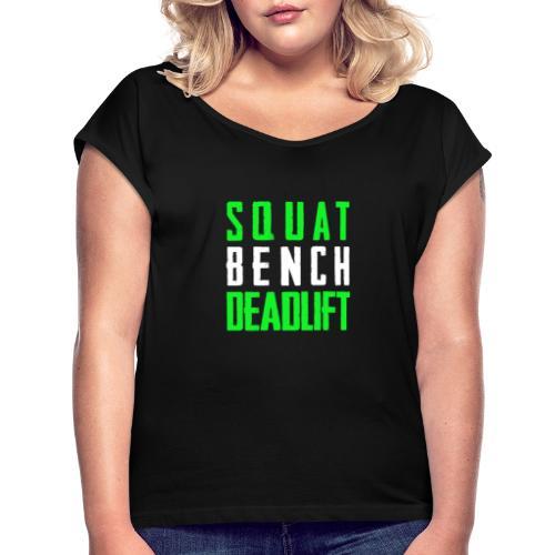 Squat Bench Deadlift 2 Hell - Frauen T-Shirt mit gerollten Ärmeln
