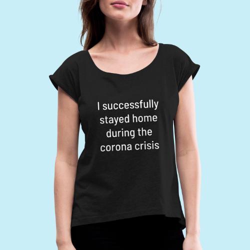 Je suis resté à la maison avec succès - T-shirt à manches retroussées Femme