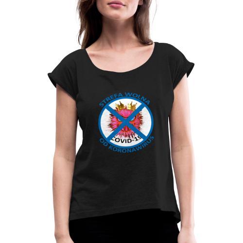 Strefa wolna od Koronawirus - Koszulka anty COVID - Koszulka damska z lekko podwiniętymi rękawami
