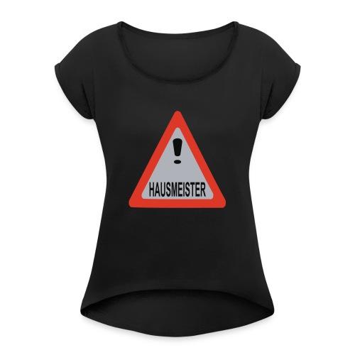 achtung vorsicht hausmeister - Frauen T-Shirt mit gerollten Ärmeln