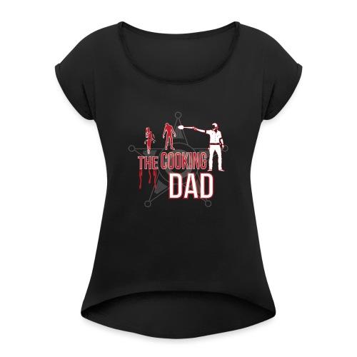 The cooking Dad - Frauen T-Shirt mit gerollten Ärmeln