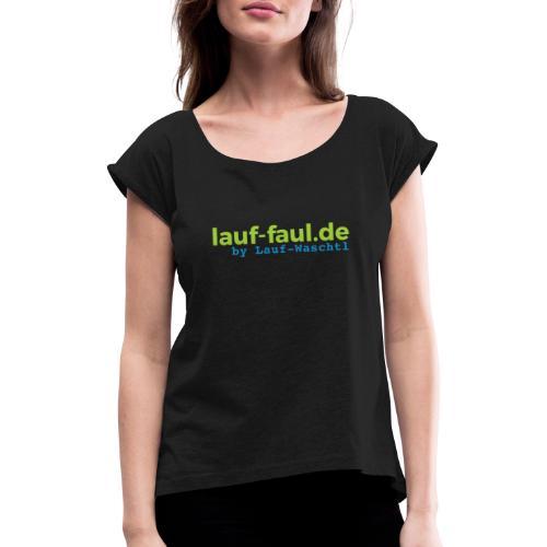 lauf-faul.de - beidseitig - Frauen T-Shirt mit gerollten Ärmeln