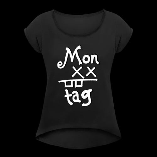 Montag x_x - Frauen T-Shirt mit gerollten Ärmeln
