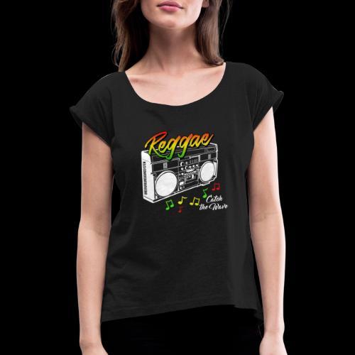 Reggae - Catch the Wave - Frauen T-Shirt mit gerollten Ärmeln