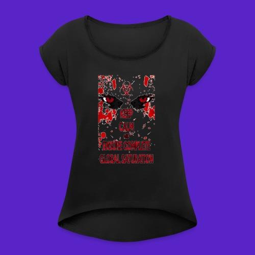Keep calm and ensure complete global saturation - Maglietta da donna con risvolti