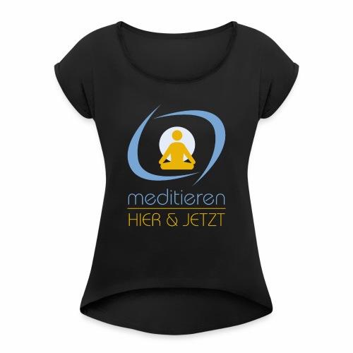 MeditierenHierJetzt.ch - Frauen T-Shirt mit gerollten Ärmeln