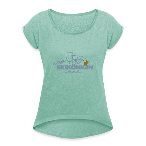 Apres Ski Königin - Frauen T-Shirt mit gerollten Ärmeln