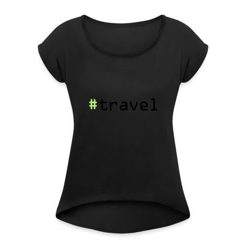 #travel - Frauen T-Shirt mit gerollten Ärmeln