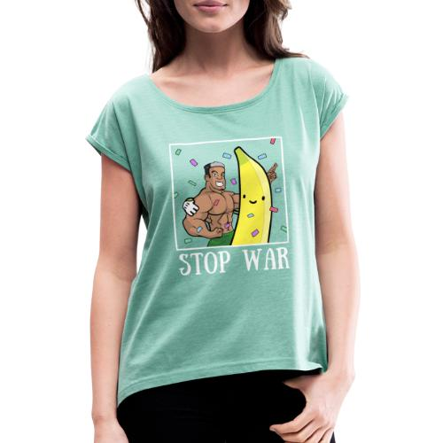Stop War Banane Musculation - T-shirt à manches retroussées Femme