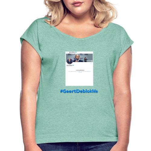 #GeertDeblokMe - Vrouwen T-shirt met opgerolde mouwen