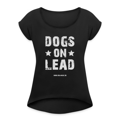 DOGS ON LEAD - Frauen T-Shirt mit gerollten Ärmeln