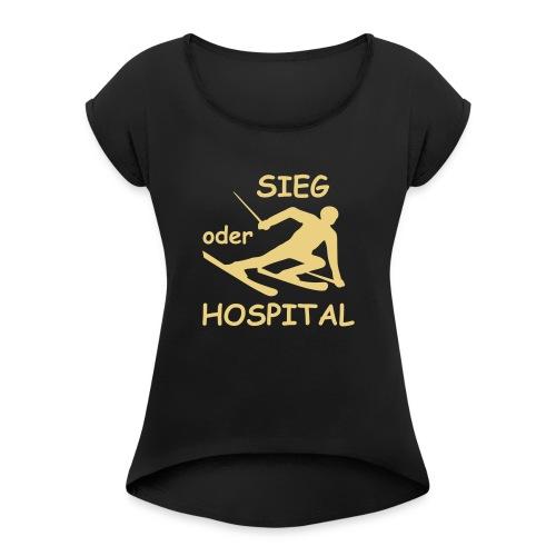 Sieg oder Hospital - Frauen T-Shirt mit gerollten Ärmeln