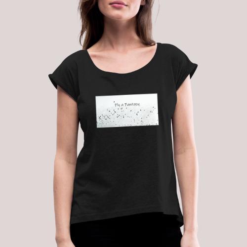 Fly a Fantasy - Frauen T-Shirt mit gerollten Ärmeln