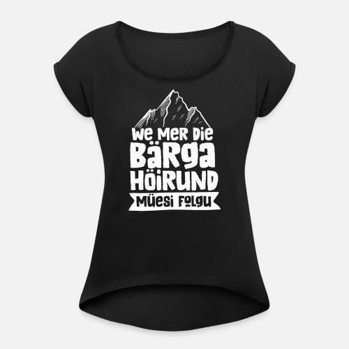WE MER DIE BÄRGA HÖIRUND MÜESI FOLGU - Frauen T-Shirt mit gerollten Ärmeln