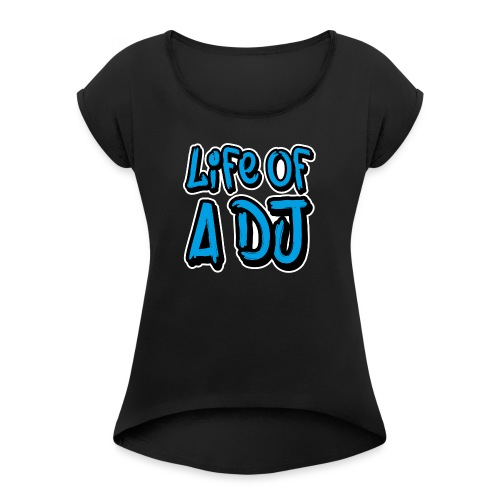 Life of a DJ- Blue - Women's T-Shirt with rolled up sleeves