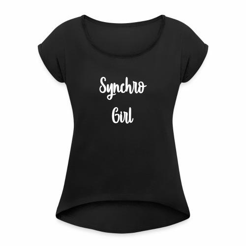 Synchro Girl - Naisten T-paita, jossa rullatut hihat