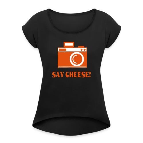 say cheese - Vrouwen T-shirt met opgerolde mouwen