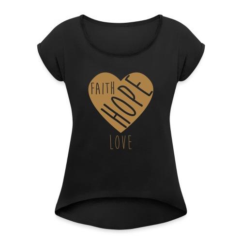 Faith Hope Love - Heart - Frauen T-Shirt mit gerollten Ärmeln