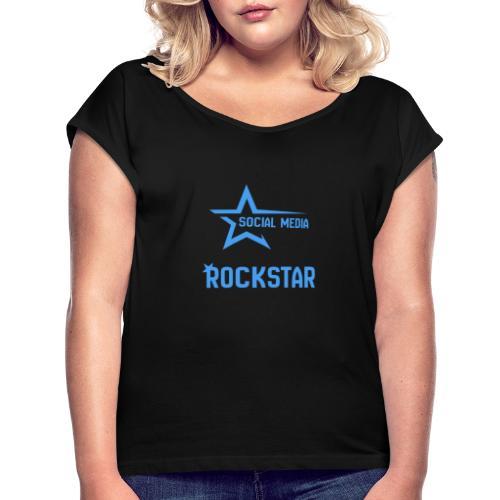 Social Media Rockst*r - Frauen T-Shirt mit gerollten Ärmeln