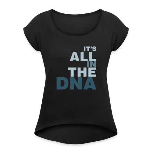 all_in_the_dna - Women's T-Shirt with rolled up sleeves