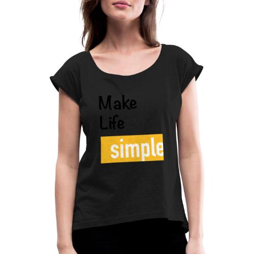 Make Life Simple - T-shirt à manches retroussées Femme