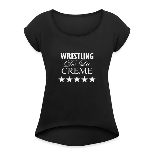 Official WRESTLING DE LA CREME Merchandise - Women's T-Shirt with rolled up sleeves
