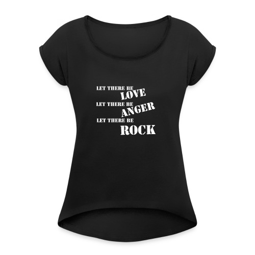 Love Anger Rock - Women's T-Shirt with rolled up sleeves