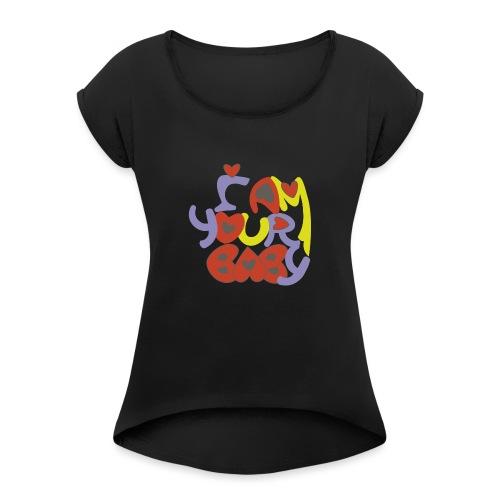 TU CHICA SIEMPRE, TU AMOR, YOUR BABY - Camiseta con manga enrollada mujer