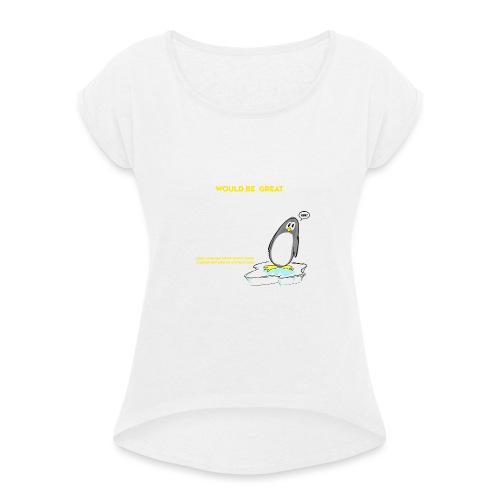 Penguins would be great dancers - T-shirt med upprullade ärmar dam