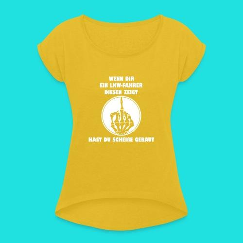 LKW-Fahrer - Frauen T-Shirt mit gerollten Ärmeln
