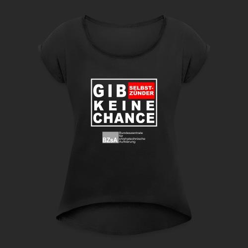 gib Selbstszünder keine Chance - Frauen T-Shirt mit gerollten Ärmeln