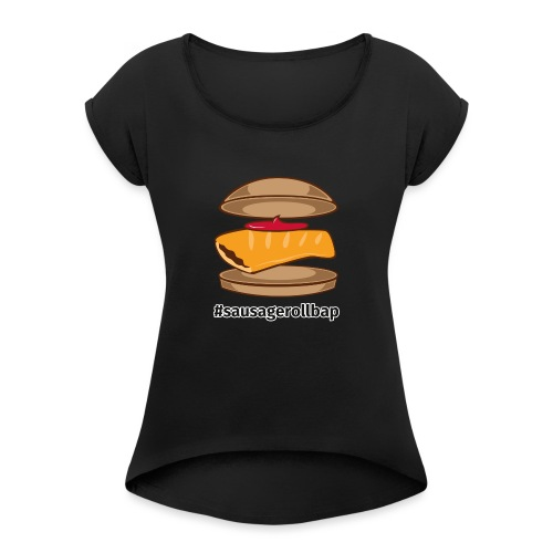Sausage Roll Bap - Women's T-Shirt with rolled up sleeves