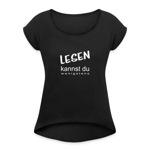 Lesen-kannst-du-wenigstens - Frauen T-Shirt mit gerollten Ärmeln