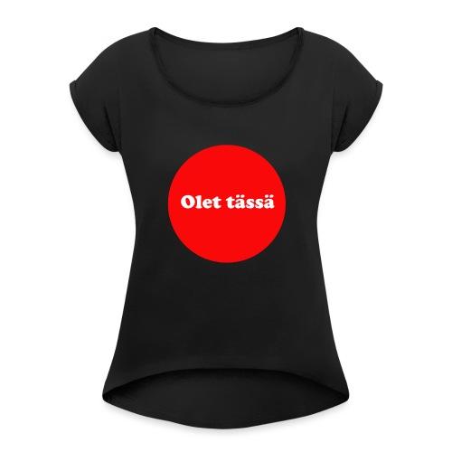 olet - Naisten T-paita, jossa rullatut hihat