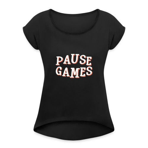Pause Games Text - Women's T-Shirt with rolled up sleeves