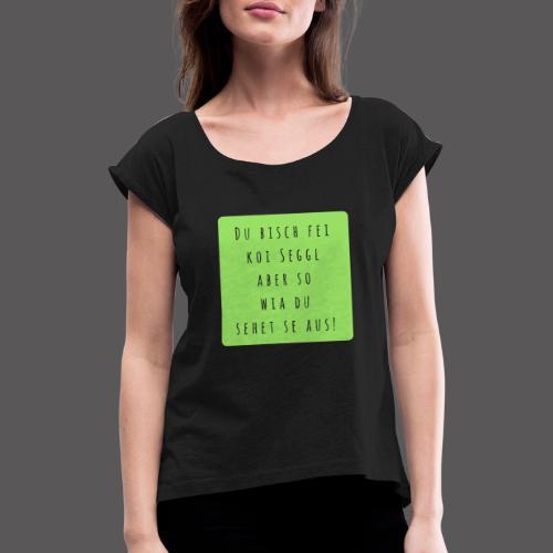 Du bisch fei koi Seggl - Frauen T-Shirt mit gerollten Ärmeln