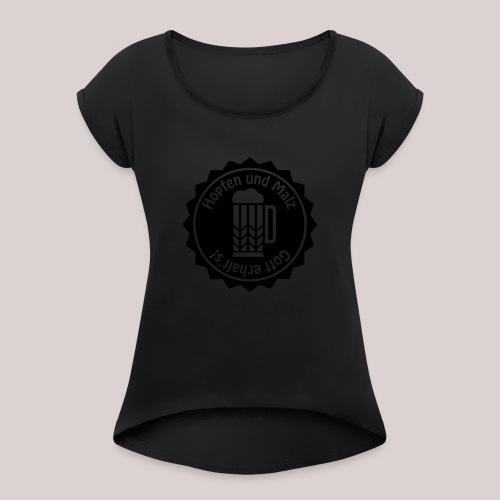 Hopfen und Malz - Gott erhalt's! - Bier - Alkohol - Frauen T-Shirt mit gerollten Ärmeln