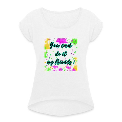 You can do it my friends - T-shirt à manches retroussées Femme