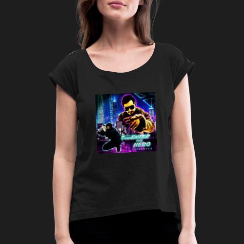 Enter the Hero - Naisten T-paita, jossa rullatut hihat