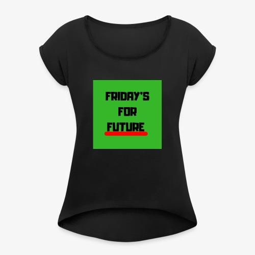 Friday's for future - Frauen T-Shirt mit gerollten Ärmeln