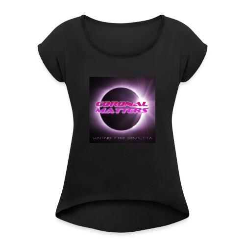 Coronal Matters Waiting for Rosetta levyn kansi - Naisten T-paita, jossa rullatut hihat