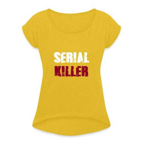 Serial Killer - Frauen T-Shirt mit gerollten Ärmeln