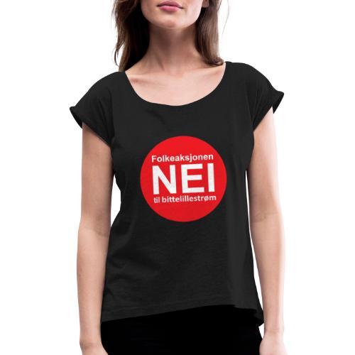 Folkeaksjonen NEI til Bittelillestrøm! - T-skjorte med rulleermer for kvinner
