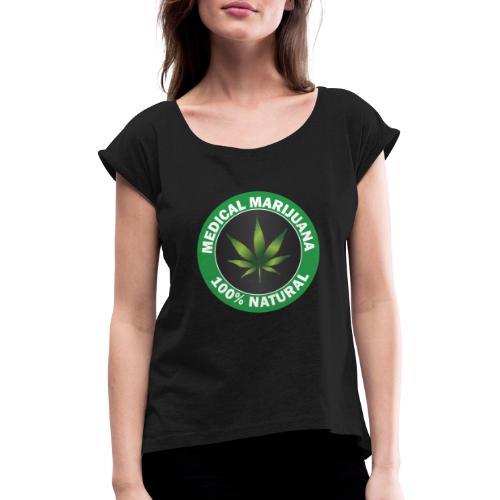 Medicinsk marijuana - T-shirt med upprullade ärmar dam