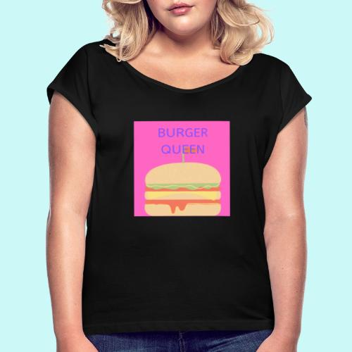 Burger Queen - Women's T-Shirt with rolled up sleeves