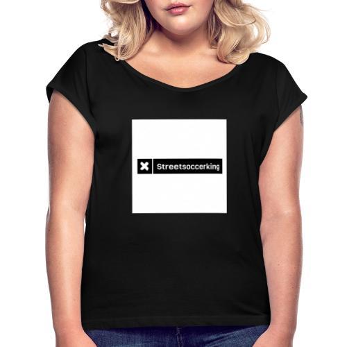 Streetsoccerking - Vrouwen T-shirt met opgerolde mouwen