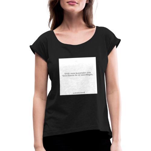 Kritik muss Konstruktiv sein weiß - Frauen T-Shirt mit gerollten Ärmeln