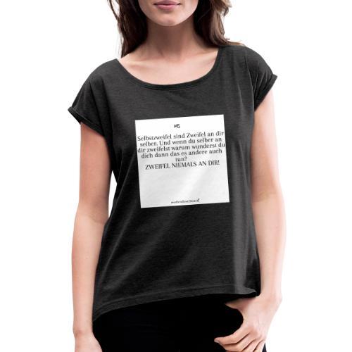 Zweifel niemals - Frauen T-Shirt mit gerollten Ärmeln