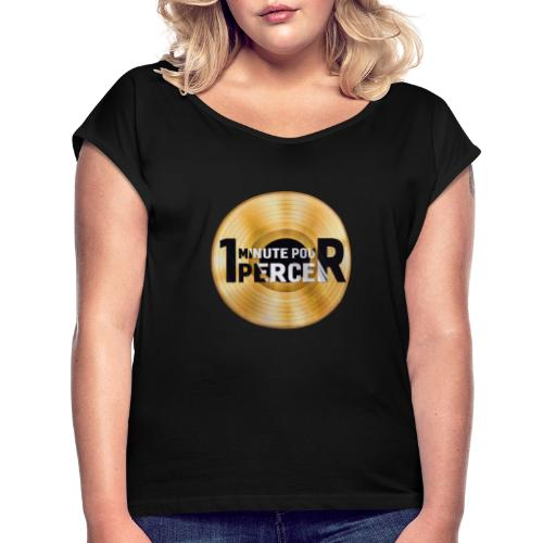 1 MINUTE POUR PERCER OFFICIEL - T-shirt à manches retroussées Femme